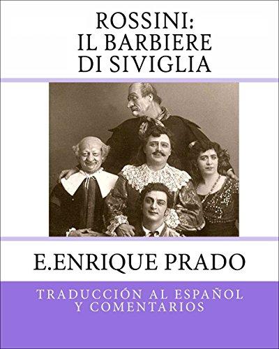 Rossini: Il Barbiere Di Siviglia: Traduccion al Espanol y Comentarios (Opera en Espanol) por E.Enrique Prado