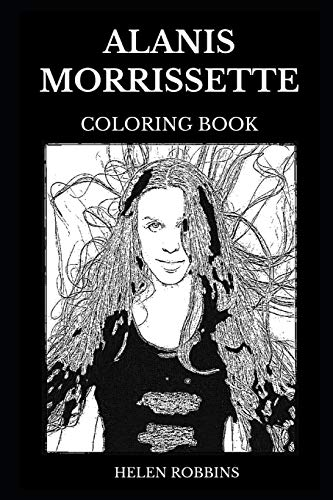 Alanis Morissette Coloring Book: Legendary Queen of Alt Rock Angst and Famous Dance Pop Artist, Cultural Music Artist and Vocal Prodigy Inspired Adult Coloring Book (Alanis Morissette Books, Band 0) -