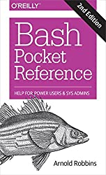 Bash Pocket Reference: Help for Power Users and Sys Admins by Arnold Robbins (2016-03-12)