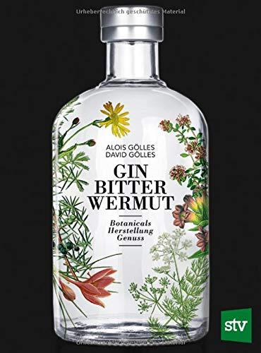 Gin, Bitter, Wermut: Botanicals - Herstellung - Genuss