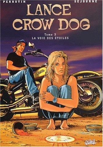 Lance Crow Dog, tome 3 : La Voie des étoiles