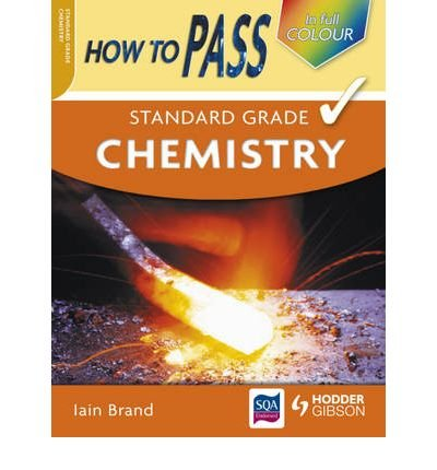 [(How to Pass Standard Grade Chemistry )] [Author: Iain Brand] [Aug-2008]