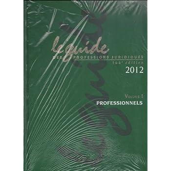Le guide des professions juridiques 2012 : 2 volumes, (cédérom inclus)