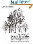 Lee Frost's Simple Art of Black and W...