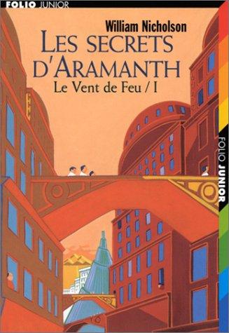 Les Secrets d'Aramanth, tome 1 : Le Vent de feu par William Nicholson