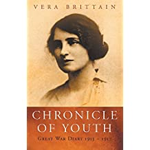 Chronicle Of Youth: Vera Brittain's Great War Diary, 1913-1917: Great War Diary, 1913-17 (WOMEN IN HISTORY)