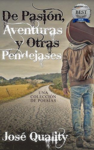 De pasión, aventuras y otras pendejases: Una colección de poesias por José Quality