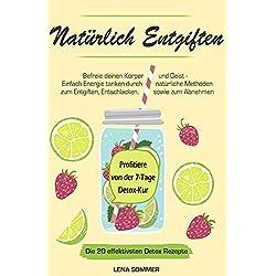 ENTGIFTEN: Natürlich Entgiften: Befreie deinen Körper und Geist - Einfach Energie tanken durch natürliche Methoden zum Entgiften, Entschlacken, sowie ... + ✅ 110% Gefällt-mir-nicht Garantie