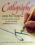 Cover of: Calligraphy Step-by-step | Gaynor Goffe, Anna Ravenscroft