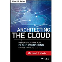 Architecting the Cloud: Design Decisions for Cloud Computing Service Models (SaaS, PaaS, and IaaS)