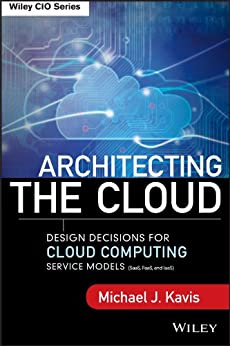 Architecting the Cloud: Design Decisions for Cloud Computing Service Models (SaaS, PaaS, and IaaS) (Wiley CIO) von [Kavis, Michael J.]