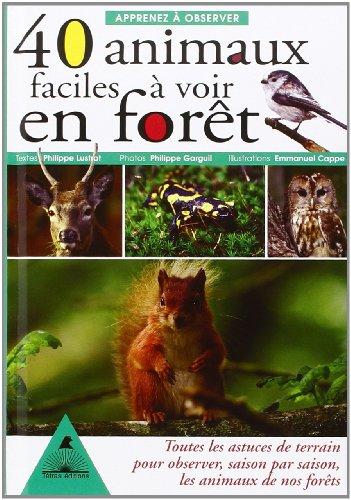 Apprenez  observer 40 animaux faciles  voir en fort : Toutes les astuces de terrain pour observer, saison par saison, les animaux de nos forts