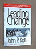 LEADING CHANGE BY (KOTTER, JOHN P.)[HARVARD BUSINESS SCHOOL PRESS]JAN-1900
