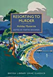 Resorting to Murder: Holiday Mysteries (British Library Crime Classics)