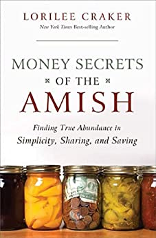 Money Secrets of the Amish: Finding True Abundance in Simplicity, Sharing, and Saving di [Craker, Lorilee]