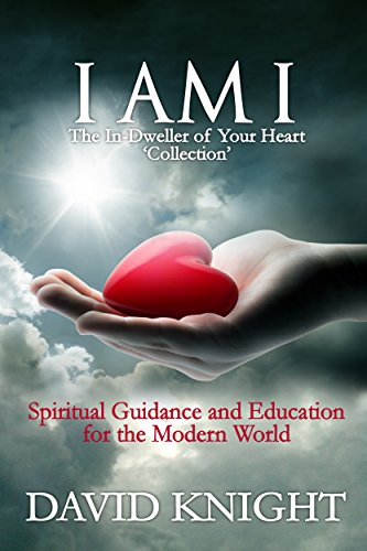 Book cover image for I AM I The In-Dweller of Your Heart 'Collection': Spiritual Guidance and Education for the Modern World