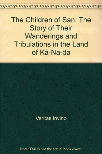 The Children of San: The Story of Their Wanderings and Tribulations in the Land of Ka-Na-da
