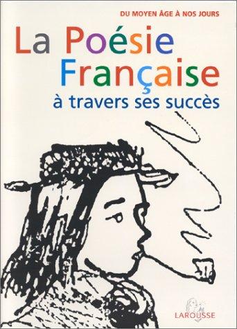LA POESIE FRANCAISE A TRAVERS SES SUCCES. : Du Moyen Age à nos jours