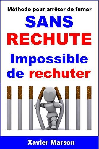 Couverture du livre Méthode pour arrêter de fumer SANS RECHUTE: Impossible de rechuter