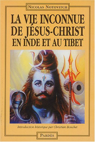 La vie inconnue de Jésus-Christ en Inde et au Tibet par Nicolas Notovitch