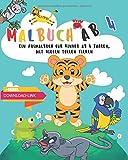 Malbuch ab 4: Ein Ausmalbuch für Kinder ab 4 Jahren, mit vielen tollen Tieren....