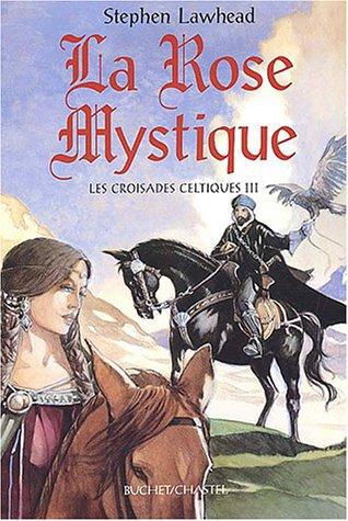 Les Croisades celtiques, tome 3 : La Rose mystique par Stephen Lawhead