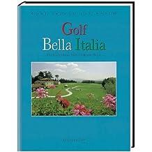 Golf Around the World. Deutsche Ausgabe / Golf Bella Italia: Das Italien Golf, Hotel & Resort Buch