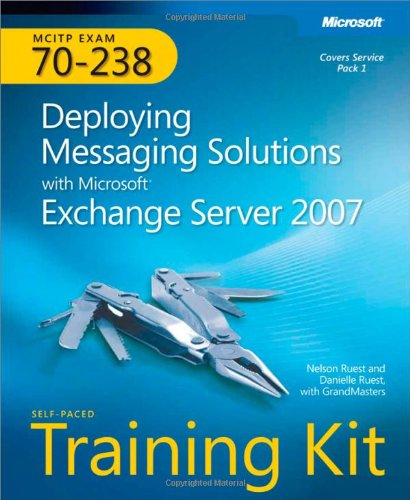 MCITP Self-Paced Training Kit (Exam 70-238): Deploying Messaging Solutions with Microsoft® Exchange Server 2007 (PRO-Certification) por Nelson Ruest