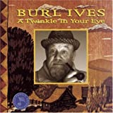 Songtexte von Burl Ives - A Twinkle in Your Eye