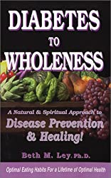 Diabetes to Wholeness: A Natural and Spiritual Approach to Disease Prevention & Healing