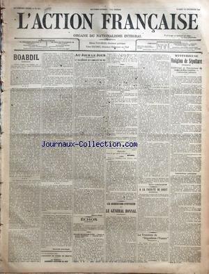 ACTION FRANCAISE (L') [No 357] du 23/12/1911 - BOABDIL PAR CHARLES MAURRAS AU JOUR LE JOUR - LE CALENDRIER DES CAMELOTS DU ROI PAR MAURICE PUJO ECHOS - DENIER DE JEANNE D'ARC PAR RIVAROL LES ASSOCIATIONS D'OFFICIERS ET LE GENERAL BONNAL PAR ROBERT DE BOISFLEURY A LA FACULTE DE DROIT LA TROISIEME DE 'DEGONFLONS L'YOUTREî MYSTERIEUSE VIOLATION DE SEPULTURE.