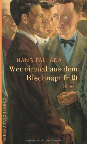 Hans Fallada: Wer einmal aus dem Blechnapf frißt.