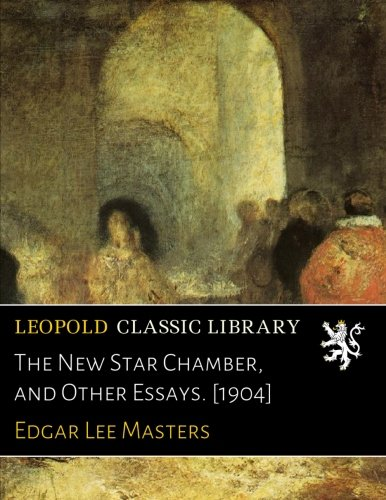 The New Star Chamber, and Other Essays. [1904] por Edgar Lee Masters