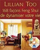 168 façons Feng Shui de dynamiser votre vie...