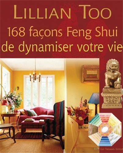 168 façons Feng Shui de dynamiser votre vie par Lillian Too
