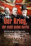 Der Krieg, der nicht enden durfte: Wie das Anglo-Amerikanische Establishment den Ersten Weltkrieg absichtlich in die…