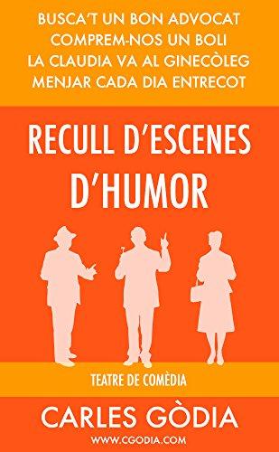 Recull d'escenes per a teatre de comèdia: Tens ganes de riure una estona? (Catalan Edition)