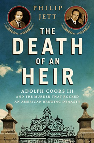 the-death-of-an-heir-adolph-coors-iii-and-the-murder-that-rocked-an-american-brewing-dynasty