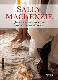 QUIEN SIEMBRA VIENTOS, RECOGE TEMPESTADES par Sally MacKenzie