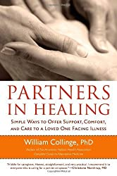 Partners in Healing: Simple Ways to Offer Support, Comfort, and Care to a Loved One Facing Illness by William Collinge (2008-12-09)