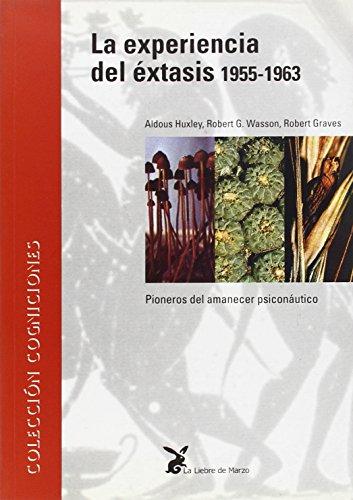 La experiencia del éxtasis, 1955-1963 : pioneros del amanecer psiconaútico por Robert Graves