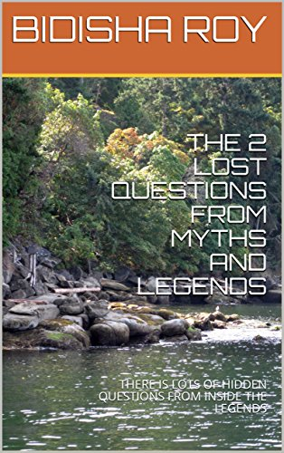 THE 2 LOST QUESTIONS FROM MYTHS AND LEGENDS: THERE IS LOTS OF HIDDEN QUESTIONS FROM INSIDE THE LEGENDS (English Edition)