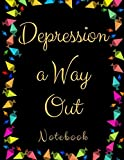 Depression a Way Out: Depression a Way Out| Gift Workbook and Notebook, Journal | Monitor Your Anxiety, Panic Attack, Stress, Depression,Low Self Esteem, Low Confidence Level|Best Way