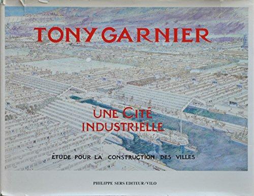 Une Cité Industrielle, Etude pour la Construction des Villes par Tony Garnier