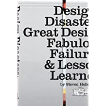 Design Disasters: Great Designers, Fabulous Failure & Lessons Learned: Great Designers, Fabulous Failures, and Lessons Learned