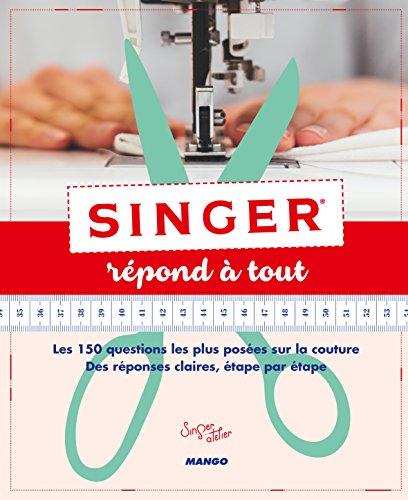 Singer répond à tout : les 150 questions les plus posées sur la couture, des réponses claires, étape par étape