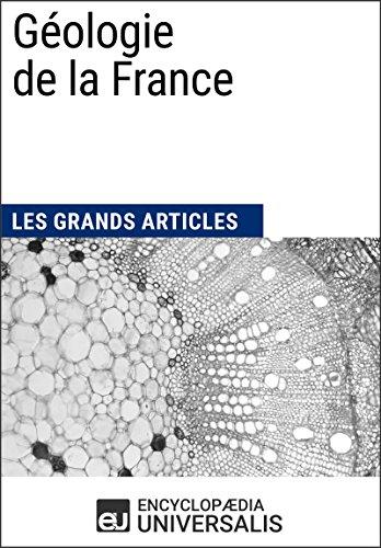 Géologie de la France: Les Grands Articles d'Universalis par Encyclopaedia Universalis