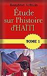 Étude sur l'histoire d'Haïti/Tome 1 par Ardouin