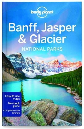 Lonely Planet Banff, Jasper and Glacier National Parks (Travel Guide) by Lonely Planet (2016-04-19)