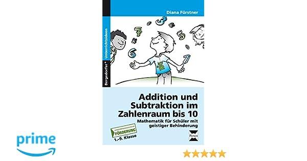 Addition und Subtraktion im Zahlenraum bis 10: Mathematik für ...